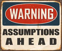 Assumptions Ahead